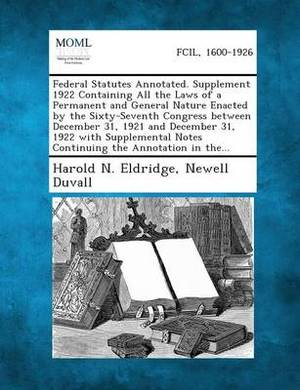 Federal Statutes Annotated. Supplement 1922 Containing All the Laws of a Permanent and General Nature Enacted by the Sixty-Seventh Congress Between de