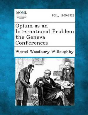 Opium as an International Problem the Geneva Conferences