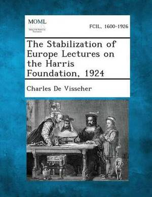 The Stabilization of Europe Lectures on the Harris Foundation, 1924
