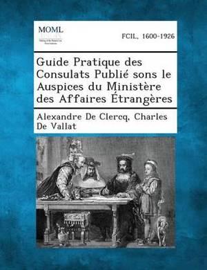 Guide Pratique Des Consulats Publie Sons Le Auspices Du Ministere Des Affaires Etrangeres