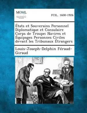 Etats Et Souverains Personnel Diplomatique Et Consulaire Corps de Troupe; Navires Et Equipages Personnes Civiles Devant Les Tribunaux Etrangers