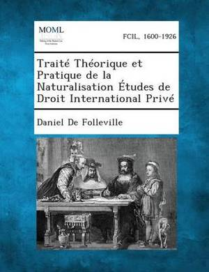 Traite Theorique Et Pratique de La Naturalisation Etudes de Droit International Prive