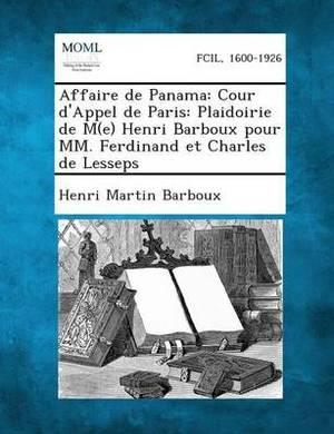 Affaire de Panama: Cour D'Appel de Paris: Plaidoirie de M(e) Henri Barboux Pour MM. Ferdinand Et Charles de Lesseps