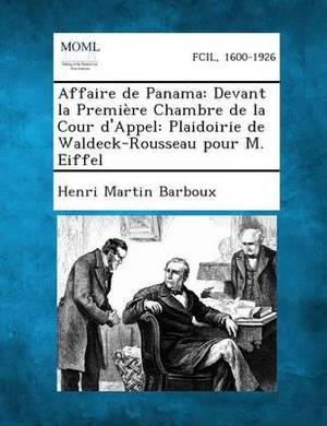 Affaire de Panama: Devant La Premiere Chambre de La Cour D'Appel: Plaidoirie de Waldeck-Rousseau Pour M. Eiffel