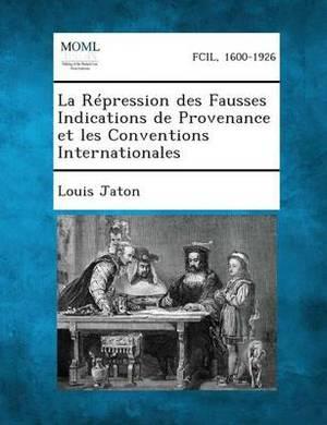 La Repression Des Fausses Indications de Provenance Et Les Conventions Internationales
