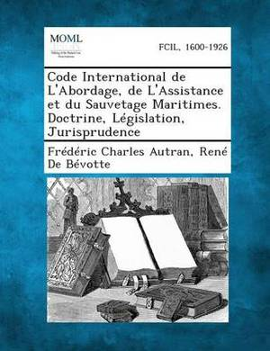 Code International de L'Abordage, de L'Assistance Et Du Sauvetage Maritimes. Doctrine, Legislation, Jurisprudence