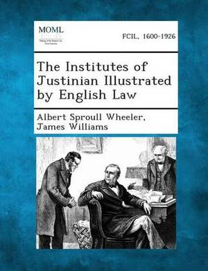 The Institutes of Justinian Illustrated by English Law