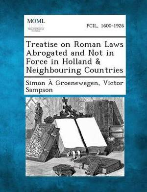 Treatise on Roman Laws Abrogated and Not in Force in Holland & Neighbouring Countries