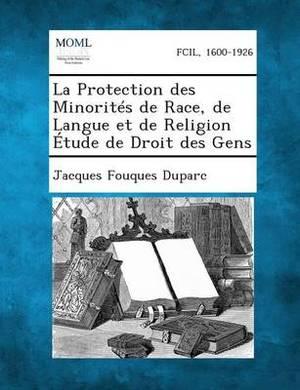 La Protection Des Minorites de Race, de Langue Et de Religion Etude de Droit Des Gens