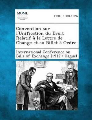 Convention Sur L'Unification Du Droit Relatif a la Lettre de Change Et Au Billet a Ordre.