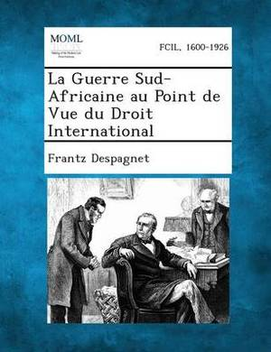 La Guerre Sud-Africaine Au Point de Vue Du Droit International