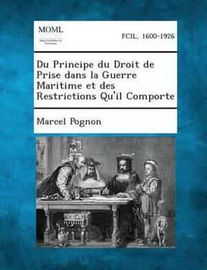 Du Principe Du Droit de Prise Dans La Guerre Maritime Et Des Restrictions Qu'il Comporte
