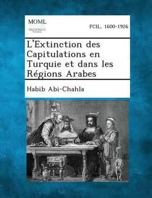 L'Extinction Des Capitulations En Turquie Et Dans Les Regions Arabes