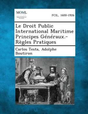 Le Droit Public International Maritime Principes Generaux.-Regles Pratiques