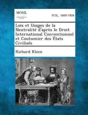 Lois Et Usages de La Neutralite D'Apres Le Droit International Conventionnel Et Coutumier Des Etats Civilises