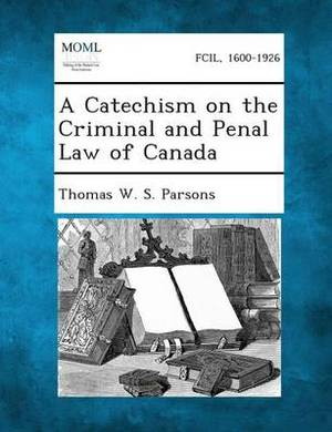 A Catechism on the Criminal and Penal Law of Canada