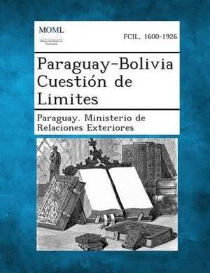Paraguay-Bolivia Cuestion de Limites