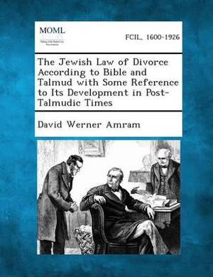 The Jewish Law of Divorce According to Bible and Talmud with Some Reference to Its Development in Post-Talmudic Times