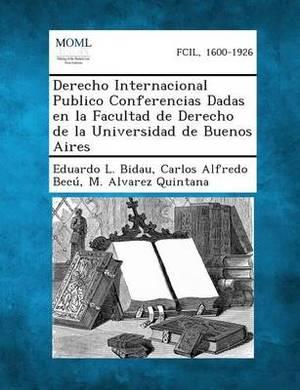 Derecho Internacional Publico Conferencias Dadas En La Facultad de Derecho de La Universidad de Buenos Aires