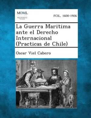 La Guerra Maritima Ante El Derecho Internacional (Practicas de Chile)