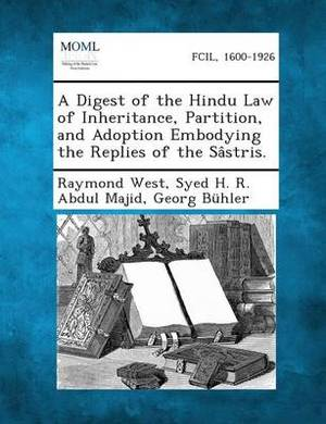 A Digest of the Hindu Law of Inheritance, Partition, and Adoption Embodying the Replies of the Sastris.