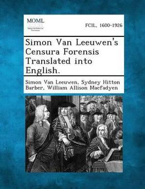 Simon Van Leeuwen's Censura Forensis Translated Into English.