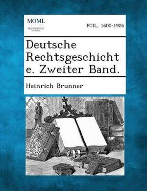 Deutsche Rechtsgeschichte. Zweiter Band.