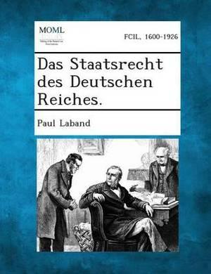 Das Staatsrecht Des Deutschen Reiches.
