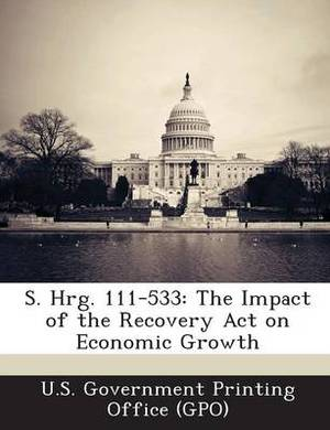 S. Hrg. 111-533: The Impact of the Recovery Act on Economic Growth