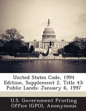 United States Code, 1994 Edition, Supplement 2, Title 43: Public Lands: January 6, 1997