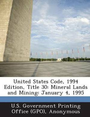United States Code, 1994 Edition, Title 30: Mineral Lands and Mining: January 4, 1995