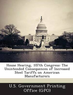House Hearing, 107th Congress: The Unintended Consequences of Increased Steel Tariffs on American Manufacturers