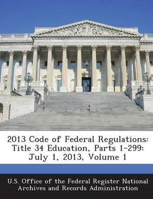 2013 Code of Federal Regulations: Title 34 Education, Parts 1-299: July 1, 2013, Volume 1