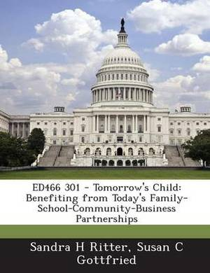 Ed466 301 - Tomorrow's Child: Benefiting from Today's Family-School-Community-Business Partnerships