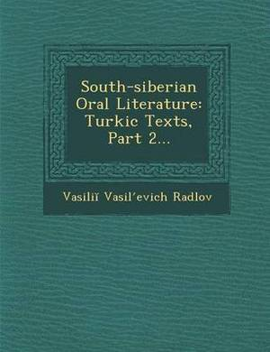 South-Siberian Oral Literature: Turkic Texts, Part 2...