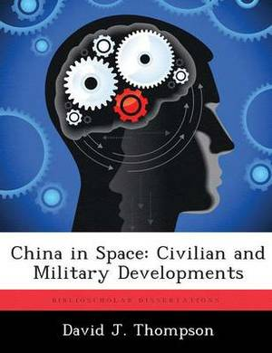 China in Space: Civilian and Military Developments