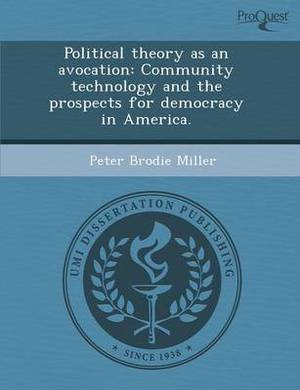 Political Theory as an Avocation: Community Technology and the Prospects for Democracy in America