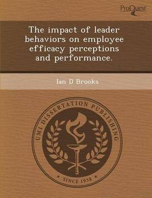 The Impact of Leader Behaviors on Employee Efficacy Perceptions and Performance