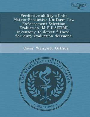 Predictive Ability of the Matrix-Predictive Uniform Law Enforcement Selection Evaluation (M-Pulse(tm)) Inventory to Detect Fitness-For-Duty Evaluation