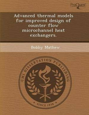 Advanced Thermal Models for Improved Design of Counter Flow Microchannel Heat Exchangers