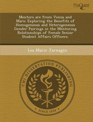 Mentors Are from Venus and Mars: Exploring the Benefits of Homogeneous and Heterogeneous Gender Pairings in the Mentoring Relationships of Female Seni