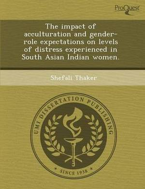 The Impact of Acculturation and Gender-Role Expectations on Levels of Distress Experienced in South Asian Indian Women