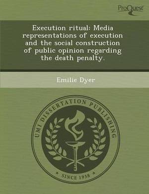 Execution Ritual: Media Representations of Execution and the Social Construction of Public Opinion Regarding the Death Penalty