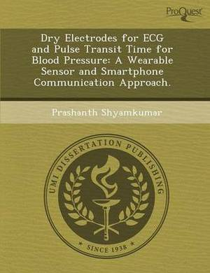 Dry Electrodes for ECG and Pulse Transit Time for Blood Pressure: A Wearable Sensor and Smartphone Communication Approach