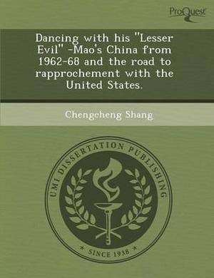 Dancing with His Lesser Evil -Mao's China from 1962-68 and the Road to Rapprochement with the United States