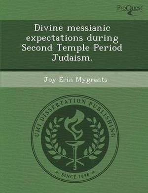Divine Messianic Expectations During Second Temple Period Judaism