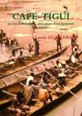 CAFE-TIGUI ou les tribulations africaines d'un apprenti routard
