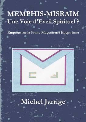 MEMPHIS-MISRAIM Une Voie d'Eveil Spirituel ? Enquete sur la Franc-Maconnerie Egyptienne