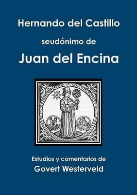 Hernando del Castillo seudonimo de Juan del Encina
