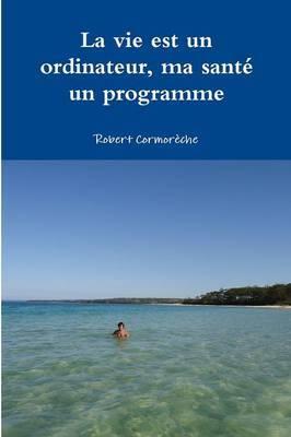 La Vie Est Un Ordinateur, Ma Sante Un Programme